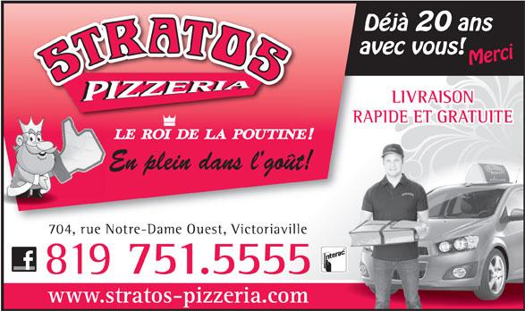Stratos Pizzeria (819-751-5555) - Display Ad - Déjà 20 ans avec vous! Merci LIVRAISON RAPIDE ET GRATUITE En plein dans lgoût! 704, rue Notre-Dame Ouest, Victoriaville 819 751.5555 www.stratos-pizzeria.com