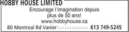 Hobby House Limited (613-749-5245) - Annonce illustrée======= - Encourage l'imagination depuis plus de 50 ans! www.hobbyhouse.ca Encourage l'imagination depuis plus de 50 ans! www.hobbyhouse.ca
