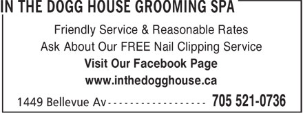 In The Dogg House Grooming Spa (705-521-0736) - Display Ad - Ask About Our FREE Nail Clipping Service Visit Our Facebook Page www.inthedogghouse.ca Friendly Service & Reasonable Rates
