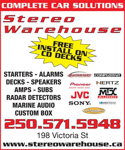 Stereo Warehouse (250-374-3848) - Annonce illustrée======= - COMPLETE CAR SOLUTIONS Stereo Warehouse INSTALL ONFREE CD DECKS250.571.5948 STARTERS - ALARMS DECKS - SPEAKERS AMPS - SUBS RADAR DETECTORS MARINE AUDIO CUSTOM BOX 198 Victoria St www.stereowarehouse.ca