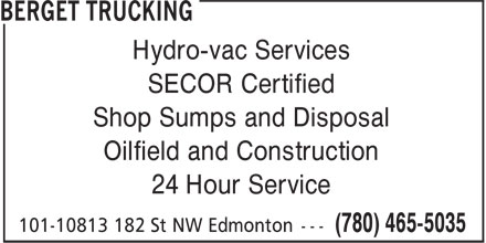 Berget Trucking (780-465-5035) - Display Ad - Hydro-vac Services SECOR Certified Shop Sumps and Disposal Oilfield and Construction 24 Hour Service SECOR Certified Shop Sumps and Disposal Oilfield and Construction 24 Hour Service Hydro-vac Services