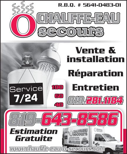 Chauffe-Eau O Secours (819-281-1184) - Annonce illustrée======= - R.B.Q. # 5641-0483-01 CHAUFFE-EAU Vente & installation Réparation Entretien Service 7/24 819.281.1184 819-643-8586 Estimation Gratuite www.chauffe-eau-o-secours.com