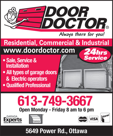 Door Doctor (613-749-3667) - Annonce illustrée======= - Installation All types of garage doors &  Electric operators Qualified Professional 613-749-3667 Open Monday - Friday 8 am to 6 pm 5649 Power Rd., Ottawa Sale, Service &