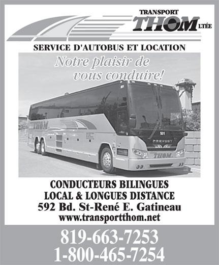 Transport Thom Ltée (819-663-7253) - Annonce illustrée======= - SERVICE D'AUTOBUS ET LOCATION Notre plaisir de vous conduire! CONDUCTEURS BILINGUES LOCAL & LONGUES DISTANCE www.transportthom.net SERVICE D'AUTOBUS ET LOCATION Notre plaisir de vous conduire! CONDUCTEURS BILINGUES LOCAL & LONGUES DISTANCE www.transportthom.net