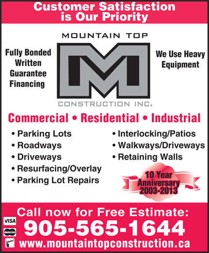 MTC Paving A Division of Mountain Top Construction Inc (905-565-1644) - Annonce illustrée======= - Customer Satisfaction is Our Priority Fully Bonded We Use Heavy Written Equipment Guarantee Financing Commercial   Residential   Industrial Parking Lots Interlocking/Patios Roadways Walkways/Driveways Driveways Retaining Walls Resurfacing/Overlay 10 Year Parking Lot Repairs Anniversary 2003-2013 Call now for Free Estimate: 905-565-1644 www.mountaintopconstruction.ca