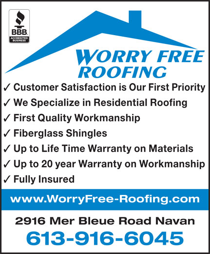 Worry Free Roofing (613-837-5479) - Annonce illustrée======= - ORRY FREE Customer Satisfaction is Our First Priority We Specialize in Residential Roofing First Quality Workmanship Fiberglass Shingles Up to Life Time Warranty on Materials Up to 20 year Warranty on Workmanship Fully Insured www.WorryFree-Roofing.com 2916 Mer Bleue Road Navan 613-916-6045 ROOFING