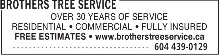 Brothers Tree Service (604-439-0129) - Annonce illustrée======= - OVER 30 YEARS OF SERVICE RESIDENTIAL • COMMERCIAL • FULLY INSURED FREE ESTIMATES • www.brotherstreeservice.ca OVER 30 YEARS OF SERVICE RESIDENTIAL • COMMERCIAL • FULLY INSURED FREE ESTIMATES • www.brotherstreeservice.ca