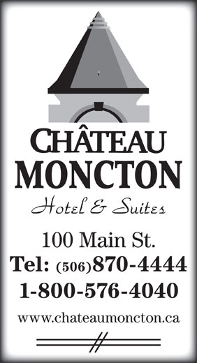 Chateau Moncton (506-870-4444) - Annonce illustrée======= - MONCTON 100 Main St. Tel: (506)870-4444 1-800-576-4040 www.chateaumoncton.ca