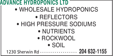 Advance Hydroponics Ltd (204-632-1155) - Annonce illustrée======= - • WHOLESALE HYDROPONICS • REFLECTORS • HIGH PRESSURE SODIUMS • NUTRIENTS • ROCKWOOL • SOIL