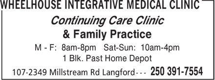 Wheelhouse Integrative Medical Clinic (250-391-7554) - Display Ad - Continuing Care Clinic & Family Practice M - F: 8am-8pm Sat-Sun: 10am-4pm 1 Blk. Past Home Depot