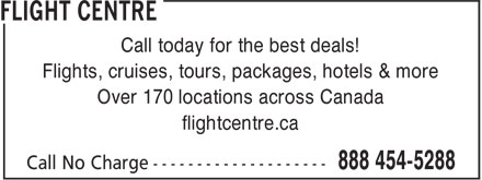 Flight Centre (1-888-454-5288) - Display Ad - Call today for the best deals! Flights, cruises, tours, packages, hotels & more Over 170 locations across Canada flightcentre.ca