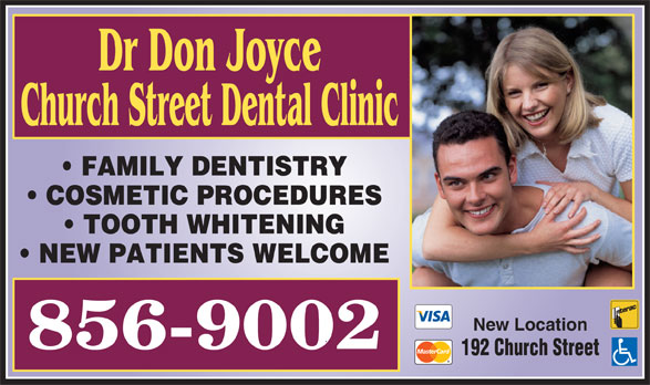 Dr Don Joyce (506-856-9002) - Annonce illustrée======= - Dr Don Joyce Church Street Dental Clinic FAMILY DENTISTRY COSMETIC PROCEDURES TOOTH WHITENING NEW PATIENTS WELCOME New Location 192 Church Street
