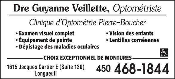 Clinique D'Optométrie Pierre Boucher (450-468-1844) - Annonce illustrée======= - Examen visuel complet Vision des enfants Équipement de pointe Lentilles cornéennes Dépistage des maladies oculaires CHOIX EXCEPTIONNEL DE MONTURES 1615 Jacques Cartier E (Suite 130) 450 468-1844 Longueuil