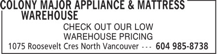 Colony Major Appliance & Mattress Warehouse (604-985-8738) - Annonce illustrée======= - WAREHOUSE PRICING CHECK OUT OUR LOW WAREHOUSE PRICING CHECK OUT OUR LOW WAREHOUSE PRICING CHECK OUT OUR LOW