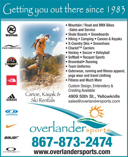 Overlander Sports (867-873-2474) - Display Ad - Mountain / Road and BMX Bikes -Sales and Service Skate Boards   Snowboards Hiking   Camping   Canoes & Kayaks X-Country Skis   Snowshoes Chariot  Carriers Hockey   Soccer   Volleyball Softball   Racquet Sports Broomball  Running Team Uniforms: Outerwear, running and fitness apparel, yoga wear and travel clothing Fitness and Much More Custom Design, Embroidery & Cresting Available 4909 50th St., Yellowknife 867-873-2474 www.overlandersports.com