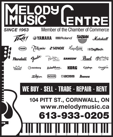 Melody Music Centre (613-933-0205) - Display Ad - SINCE 1963 Member of the Chamber of Commerce WE BUY - SELL - TRADE - REPAIR - RENT 104 PITT ST., CORNWALL, ON www.melodymusic.ca 613-933-0205