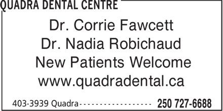 Quadra Dental Centre (250-727-6688) - Display Ad - Dr. Corrie Fawcett Dr. Nadia Robichaud New Patients Welcome www.quadradental.ca New Patients Welcome www.quadradental.ca Dr. Nadia Robichaud Dr. Corrie Fawcett
