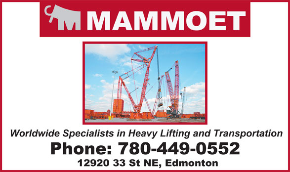 Mammoet (780-449-0552) - Display Ad - Worldwide Specialists in Heavy Lifting and Transportation Phone: 780-449-0552 12920 33 St NE, Edmonton