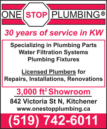 One Stop Plumbing (519-742-6011) - Display Ad - 30 years of service in KW Specializing in Plumbing Parts Water Filtration Systems Licensed Plumbers for 3,000 ftShowroom Plumbing Fixtures Repairs, Installations, Renovations (519) 742-6011 842 Victoria St N, Kitchener www.onestopplumbing.ca