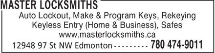 Master Locksmiths (780-474-9011) - Annonce illustrée======= - Keyless Entry (Home & Business), Safes www.masterlocksmiths.ca Auto Lockout, Make & Program Keys, Rekeying Auto Lockout, Make & Program Keys, Rekeying Keyless Entry (Home & Business), Safes www.masterlocksmiths.ca
