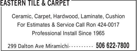 Eastern Tile & Carpet (506-622-7800) - Annonce illustrée======= - Ceramic, Carpet, Hardwood, Laminate, Cushion For Estimates & Service Call Ron 424-0017 Professional Install Since 1965
