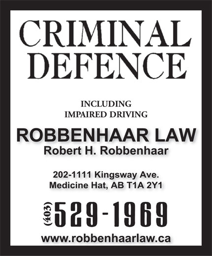 Robbenhaar Law (403-529-1969) - Annonce illustrée======= - INCLUDING IMPAIRED DRIVING ROBBENHAAR LAWOBBENHAAR LA Robert H. Robbenhaar 202-1111 Kingsway Ave. Medicine Hat, AB T1A 2Y1 (403 www.robbenhaarlaw.ca