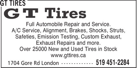 GT Tires (519-451-2284) - Display Ad - Full Automobile Repair and Service. A/C Service, Alignment, Brakes, Shocks, Struts, Safeties, Emission Testing, Custom Exhaust, Exhaust Repairs and more. Over 25000 New and Used Tires in Stock www.gttires.ca