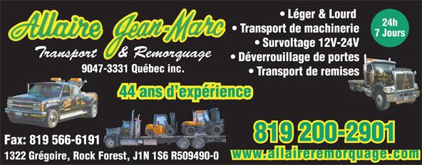 Jean-Marc Allaire Transport Et Remorquage Lourd Et Léger (819-348-4848) - Annonce illustrée======= - Léger & Lourd 24h Transport de machinerie 7 Jours Survoltage 12V-24V Transport    & Remorquage Déverrouillage de portes 9047-3331 Québec inc. Transport de remises 44 ans d expérience 819 200-2901 Fax: 819 566-6191 www.allaireremorquage.com 1322 Grégoire, Rock Forest, J1N 1S6 R509490-0