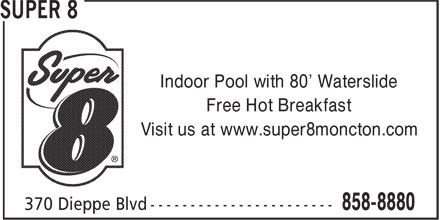 Super 8 (506-858-8880) - Annonce illustrée======= - Indoor Pool with 80' Waterslide Free Hot Breakfast Visit us at www.super8moncton.com