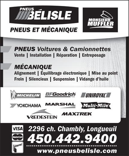 Pneus Bélisle (450-442-9400) - Annonce illustrée======= - PNEUS ET MÉCANIQUE PNEUS Voitures & Camionnettes PNEUS Voitures & Camionnettes Vente Installation Réparation Entreposage MÉCANIQUE Alignement Équilibrage électronique Mise au point Frein Silencieux Suspension Vidange d huile 2296 ch. Chambly, Longueuil 450.442.9400 www.pneusbelisle.com PNEUS