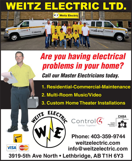 Weitz Electric Ltd (403-394-0033) - Display Ad - Are you having electrical problems in your home? Call our Master Electricians today. 1. Residential-Commercial-Maintenance1. 2. Multi-Room Music/Video2. 3. Custom Home Theater Installations3. Phone: 403-359-9744 weitzelectric.com 3919-5th Ave North   Lethbridge, AB T1H 6Y3