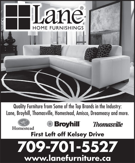 Lane Home Furnishings (709-576-2560) - Annonce illustrée======= - Quality Furniture from Some of the Top Brands in the Industry: Lane, Broyhill, Thomasville, Homestead, Amisco, Dreameasy and more. First Left off Kelsey Drive 709-701-5527 www.lanefurniture.ca
