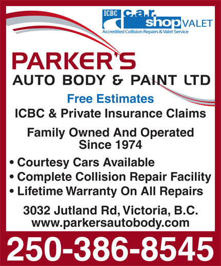 Parker's Auto Body & Paint Ltd (250-386-8545) - Display Ad - Free Estimates ICBC & Private Insurance Claims Family Owned And Operated Since 1974 Courtesy Cars Available Complete Collision Repair Facility Lifetime Warranty On All Repairs 3032 Jutland Rd, Victoria, B.C. www.parkersautobody.com 250-386-8545 Free Estimates ICBC & Private Insurance Claims Family Owned And Operated Since 1974 Courtesy Cars Available Complete Collision Repair Facility 3032 Jutland Rd, Victoria, B.C. www.parkersautobody.com 250-386-8545 Lifetime Warranty On All Repairs