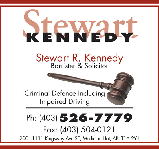 Kennedy Stewart R Barrister & Solicitor (403-526-7779) - Display Ad - Stewart KENNED KENNED Stewart R. Kennedy Barrister & Solicitor Criminal Defence Including Impaired Driving Ph: (403) 526-7779 Fax: (403) 504-0121 200 - 1111 Kingsway Ave SE, Medicine Hat, AB, T1A 2Y1