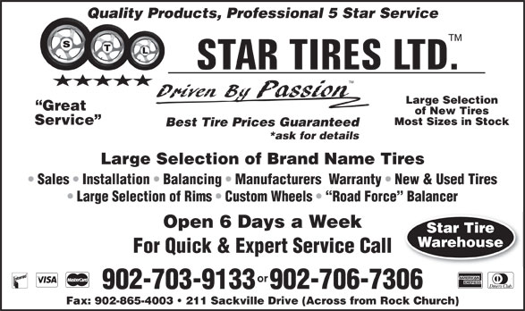 Star Tires Limited (902-865-5008) - Annonce illustrée======= - Warehouse For Quick & Expert Service Call or 902-703-9133  902-706-7306 Fax: 902-865-4003   211 Sackville Drive (Across from Rock Church) Quality Products, Professional 5 Star Service TM Large Selection Great of New Tires Service Most Sizes in Stock Best Tire Prices Guaranteed *ask for details Large Selection of Brand Name Tires Sales   Installation   Balancing   Manufacturers  Warranty   New & Used Tires Large Selection of Rims   Custom Wheels    Road Force  Balancer Open 6 Days a Week Star Tire