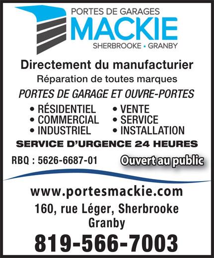 Mackie Sherbrooke Portes de Garage (819-566-7003) - Annonce illustrée======= - Directement du manufacturier Réparation de toutes marques PORTES DE GARAGE ET OUVRE-PORTES RÉSIDENTIEL VENTE COMMERCIAL SERVICE INDUSTRIEL INSTALLATION SERVICE D URGENCE 24 HEURES RBQ : 5626-6687-01 Ouvert au publicOuvert au public www.portesmackie.com 160, rue Léger, Sherbrooke Granby 819-566-7003