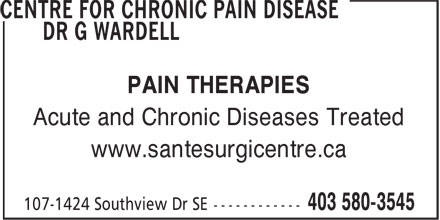 Centre For Chronic Pain Disease Dr G Wardell (403-580-3545) - Display Ad - PAIN THERAPIES Acute and Chronic Diseases Treated www.santesurgicentre.ca