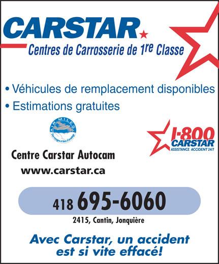 Carstar (418-695-6060) - Annonce illustrée======= - Centres de Carrosserie de 1 Classe re Véhicules de remplacement disponibles Estimations gratuites Centre Carstar Autocam www.carstar.ca 418 695-6060 2415, Cantin, Jonquière Avec Carstar, un accident est si vite effacé!