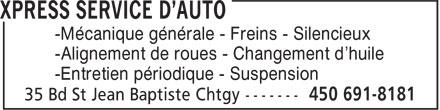 Xpress Service d'auto (450-691-8181) - Annonce illustrée======= - -Mécanique générale - Freins - Silencieux -Alignement de roues - Changement d'huile -Entretien périodique - Suspension