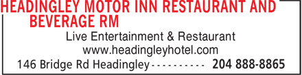 Headingley Motor Inn Restaurant And Beverage RM (204-888-8865) - Display Ad - Live Entertainment & Restaurant www.headingleyhotel.com