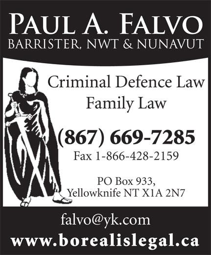 Falvo Paul A (867-669-7285) - Display Ad - Family Law (867) 669-7285 Fax 1-866-428-2159 PO Box 933, Yellowknife NT X1A 2N7 www.borealislegal.ca Criminal Defence Law