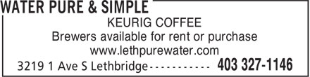 Water Pure & Simple (403-327-1146) - Display Ad - KEURIG COFFEE Brewers available for rent or purchase www.lethpurewater.com