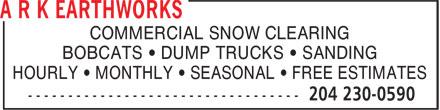 A R K Earthworks (204-230-0590) - Annonce illustrée======= - COMMERCIAL SNOW CLEARING BOBCATS • DUMP TRUCKS • SANDING HOURLY • MONTHLY • SEASONAL • FREE ESTIMATES COMMERCIAL SNOW CLEARING BOBCATS • DUMP TRUCKS • SANDING HOURLY • MONTHLY • SEASONAL • FREE ESTIMATES