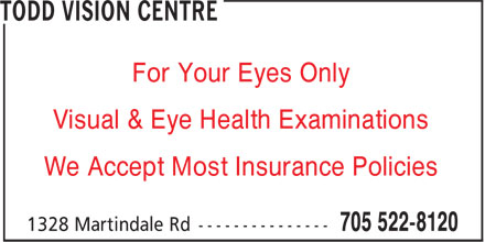 Todd Vision Centre (705-522-8120) - Display Ad - For Your Eyes Only Visual & Eye Health Examinations We Accept Most Insurance Policies