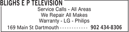 Blighs E P Television (902-434-8306) - Display Ad - Service Calls - All Areas We Repair All Makes Warranty - LG - Philips Service Calls - All Areas We Repair All Makes Warranty - LG - Philips