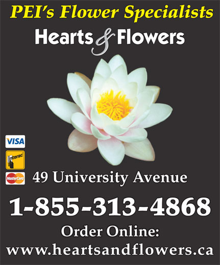 Hearts And Flowers (902-566-1499) - Annonce illustrée======= - PEI s Flower Specialists 49 University Avenue 1-855-313-4868 Order Online: www.heartsandflowers.ca