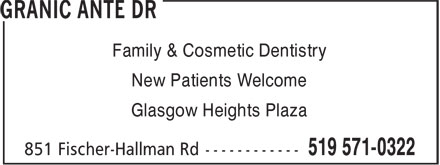 Granic Ante Dr (519-571-0322) - Display Ad - Family & Cosmetic Dentistry New Patients Welcome Glasgow Heights Plaza