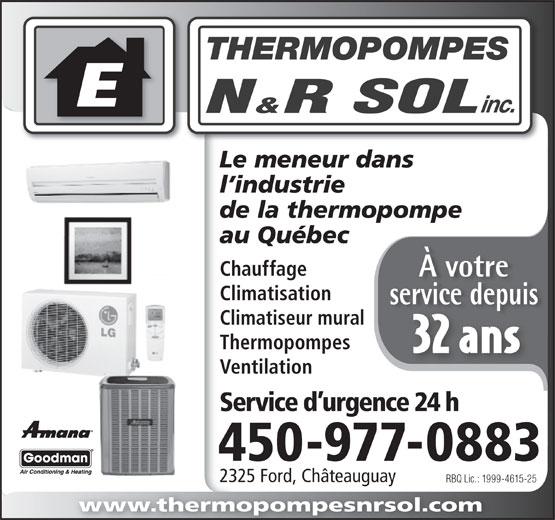 Thermopompes N & R Sol Inc (450-699-3232) - Annonce illustrée======= - Le meneur dans l industrie de la thermopompe au Québec Chauffage À votre Climatisation service depuis Climatiseur mural Thermopompes 32 ans Ventilation Service d urgence 24 h 450-977-0883 2325 Ford, Châteauguay RBQ Lic.: 1999-4615-25 www.thermopompesnrsol.com
