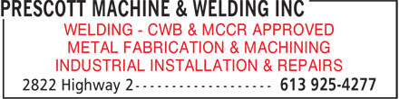 Prescott Machine & Welding Inc (613-925-4277) - Annonce illustrée======= - WELDING - CWB & MCCR APPROVED METAL FABRICATION & MACHINING INDUSTRIAL INSTALLATION & REPAIRS