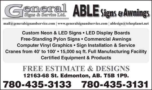 General Signs & Service Ltd (780-435-3133) - Display Ad - Free-Standing Pylon Signs   Commercial Awnings Computer Vinyl Graphics   Sign Installation & Service Cranes from 40' to 100'   15,000 sq ft. Full Manufacturing Facility Certified Equipment & Products FREE ESTIMATE & DESIGNS 12163-68 St. Edmonton, AB. T5B 1P9. 780-435-3133 780-435-3131 Custom Neon & LED Signs   LED Display Boards www.generalsignandservice.com